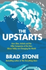 The Upstarts : How Uber, Airbnb and the Killer Companies of the New Silicon Valley Are Changing the World - eBook
