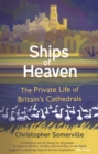 Ships Of Heaven : The Private Life of Britain s Cathedrals - eBook