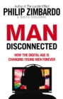 Man Disconnected : How technology has sabotaged what it means to be male - eBook