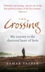 The Crossing : My journey to the shattered heart of Syria - eBook