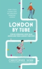 London By Tube : Over 80 intriguing short walks minutes away from London's tube stops - eBook