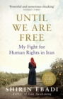Until We Are Free : My Fight For Human Rights in Iran - eBook