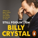 Still Foolin' 'Em : Where I've Been, Where I'm Going, and Where the Hell Are My Keys? - eAudiobook