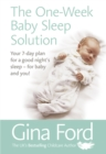 The One-Week Baby Sleep Solution : Your 7 day plan for a good night s sleep   for baby and you! - eBook