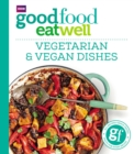 Good Food Eat Well: Vegetarian and Vegan Dishes - eBook