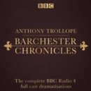 The Barchester Chronicles : Six BBC Radio 4 full-cast dramatisations - eAudiobook