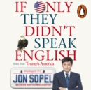 If Only They Didn't Speak English : Notes From Trump's America - eAudiobook