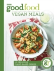 Good Food: Vegan Meals : 110 delicious plant-based dishes - eBook
