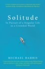 Solitude : In Pursuit of a Singular Life in a Crowded World - eBook