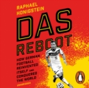 Das Reboot : How German Football Reinvented Itself and Conquered the World - eAudiobook