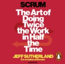 Scrum : The Art of Doing Twice the Work in Half the Time - eAudiobook