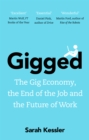 Gigged : The Gig Economy, the End of the Job and the Future of Work - eBook