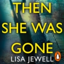 Then She Was Gone : From the number one bestselling author of The Family Upstairs - eAudiobook