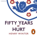 Fifty Years of Hurt : The Story of England Football and Why We Never Stop Believing - eAudiobook