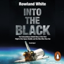 Into the Black : The electrifying true story of how the first flight of the Space Shuttle nearly ended in disaster - eAudiobook