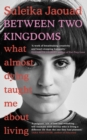 Between Two Kingdoms : What almost dying taught me about living - eBook