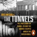 The Tunnels : The Untold Story of the Escapes Under the Berlin Wall - eAudiobook
