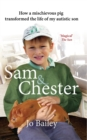Sam and Chester : How a mischievous pig transformed the life of my autistic son - eBook