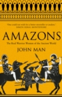 Amazons : The Real Warrior Women of the Ancient World - eBook