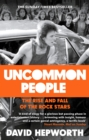 Uncommon People : The Rise and Fall of the Rock Stars 1955-1994 - eBook