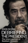 Debriefing the President : The Interrogation of Saddam Hussein - eBook