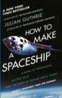 How to Make a Spaceship : A band of renegades, an epic race and the birth of private space flight - eBook