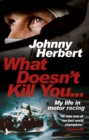 What Doesn't Kill You... : My Life in Motor Racing - eBook