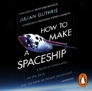How to Make a Spaceship : A Band of Renegades, an Epic Race and the Birth of Private Space Flight - eAudiobook