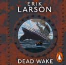 Dead Wake : The Last Crossing of the Lusitania - eAudiobook