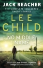 No Middle Name : The Complete Collected Jack Reacher Stories - eBook
