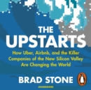 The Upstarts : How Uber, Airbnb and the Killer Companies of the New Silicon Valley are Changing the World - eAudiobook
