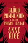 Blood Communion : A Tale of Prince Lestat (The Vampire Chronicles 13) - eBook