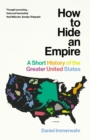 How to Hide an Empire : A Short History of the Greater United States - eBook