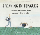 Speaking in Tongues : Curious Expressions from Around the World - eBook