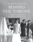 Behind the Throne : A Domestic History of the Royal Household - eBook