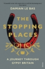 The Stopping Places : A Journey Through Gypsy Britain - eBook