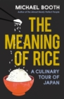 The Meaning of Rice : And Other Tales from the Belly of Japan - eBook