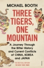Three Tigers, One Mountain : A Journey through the Bitter History and Current Conflicts of China, Korea and Japan - eBook