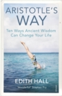 Aristotle s Way : How Ancient Wisdom Can Change Your Life - eBook