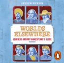 Worlds Elsewhere : Journeys Around Shakespeare's Globe - eAudiobook
