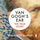 Van Gogh's Ear : The True Story - eAudiobook