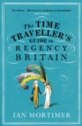 The Time Traveller's Guide to Regency Britain - eBook