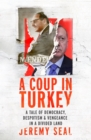 A Coup in Turkey : A Tale of Democracy, Despotism and Vengeance in a Divided Land - eBook