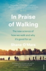 In Praise of Walking : The new science of how we walk and why it s good for us - eBook