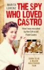 The Spy Who Loved Castro : How I was recruited by the CIA to kill Fidel Castro - eBook