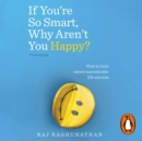 If You're So Smart, Why Aren't You Happy? : How to turn career success into life success - eAudiobook