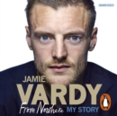 Jamie Vardy: From Nowhere, My Story : My Story - eAudiobook