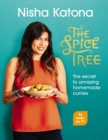The Spice Tree : Indian Cooking Made Beautifully Simple - eBook