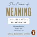 The Power of Meaning : The true route to happiness - eAudiobook