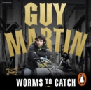 Guy Martin: Worms to Catch - eAudiobook